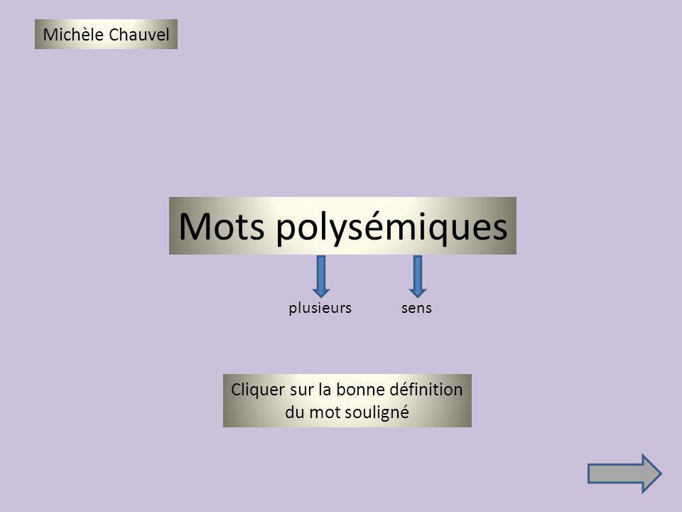Mots polysémiques Michèle Chauvel Cliquer sur la bonne définition du mot souligné plusieurssens