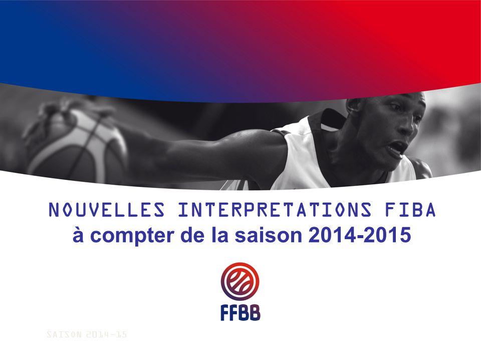 NOUVELLES INTERPRETATIONS FIBA à compter de la saison 2014-2015 SAISON 2014-15