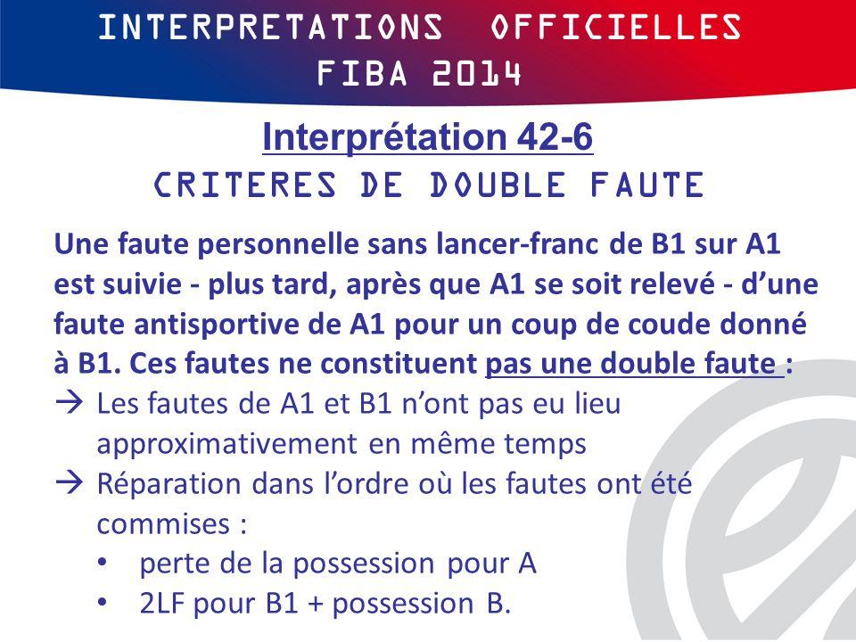 INTERPRETATIONS OFFICIELLES FIBA 2014 Une faute personnelle sans lancer-franc de B1 sur A1 est suivie - plus tard, après que A1 se soit relevé - d'une faute antisportive de A1 pour un coup de coude donné à B1.