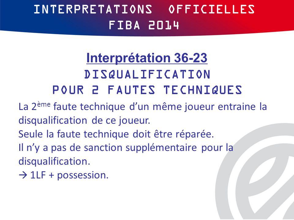 INTERPRETATIONS OFFICIELLES FIBA 2014 La 2 ème faute technique d'un même joueur entraine la disqualification de ce joueur.