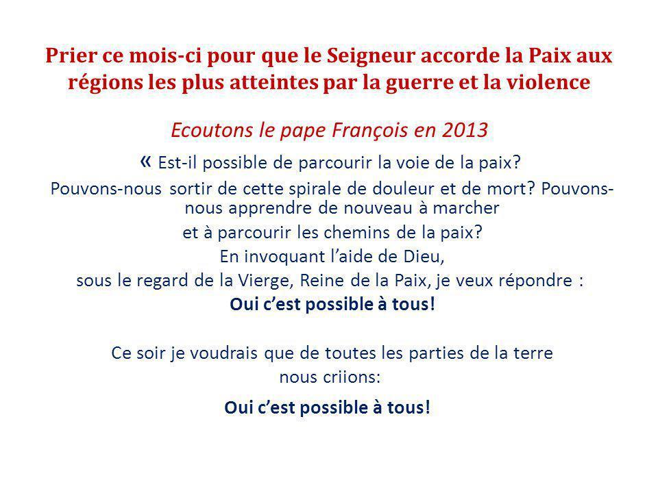 Prier ce mois-ci pour que le Seigneur accorde la Paix aux régions les plus atteintes par la guerre et la violence Ecoutons le pape François en 2013 «