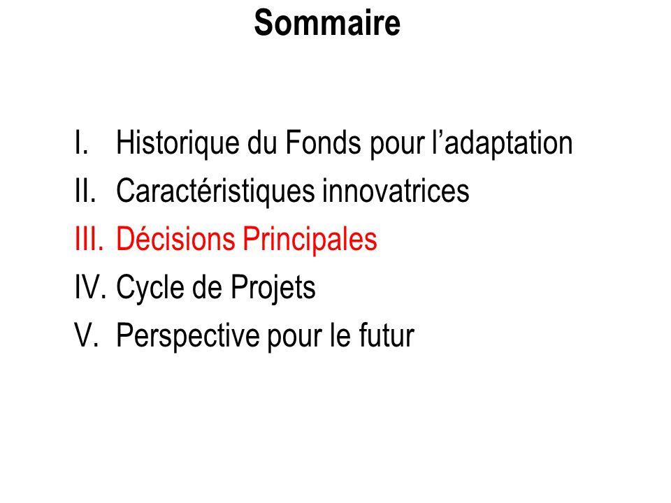 Sommaire I.Historique du Fonds pour l'adaptation II.Caractéristiques innovatrices III.Décisions Principales IV.Cycle de Projets V.Perspective pour le