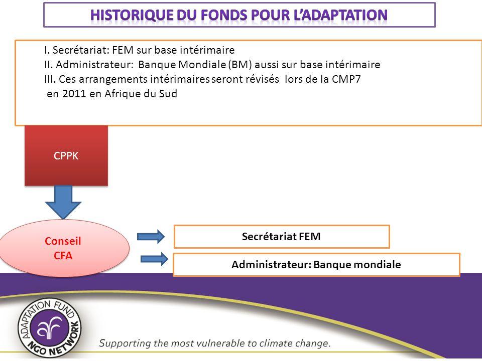 I. Secrétariat: FEM sur base intérimaire II. Administrateur: Banque Mondiale (BM) aussi sur base intérimaire III. Ces arrangements intérimaires seront