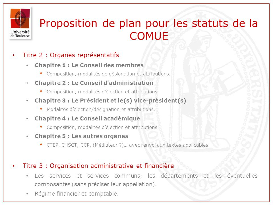 Proposition de plan pour les statuts de la COMUE Titre 2 : Organes représentatifs Chapitre 1 : Le Conseil des membres Composition, modalités de désignation et attributions.