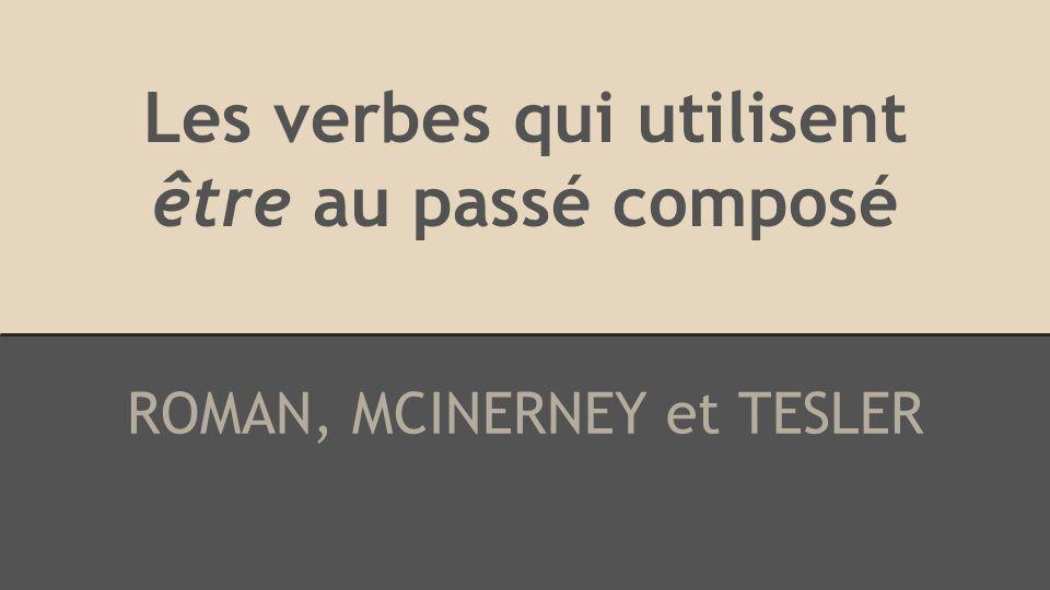 Les verbes qui utilisent être au passé composé ROMAN, MCINERNEY et TESLER