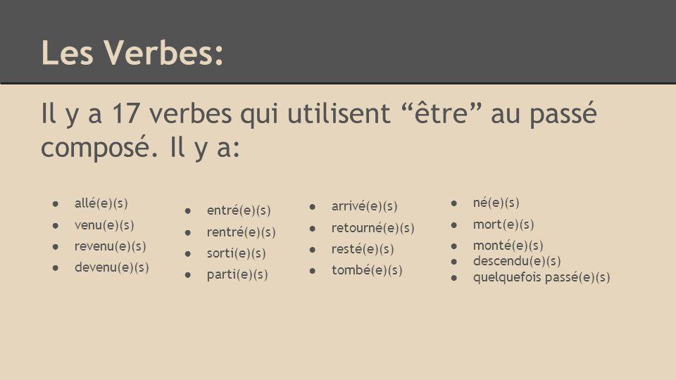 Les Verbes: Il y a 17 verbes qui utilisent être au passé composé.