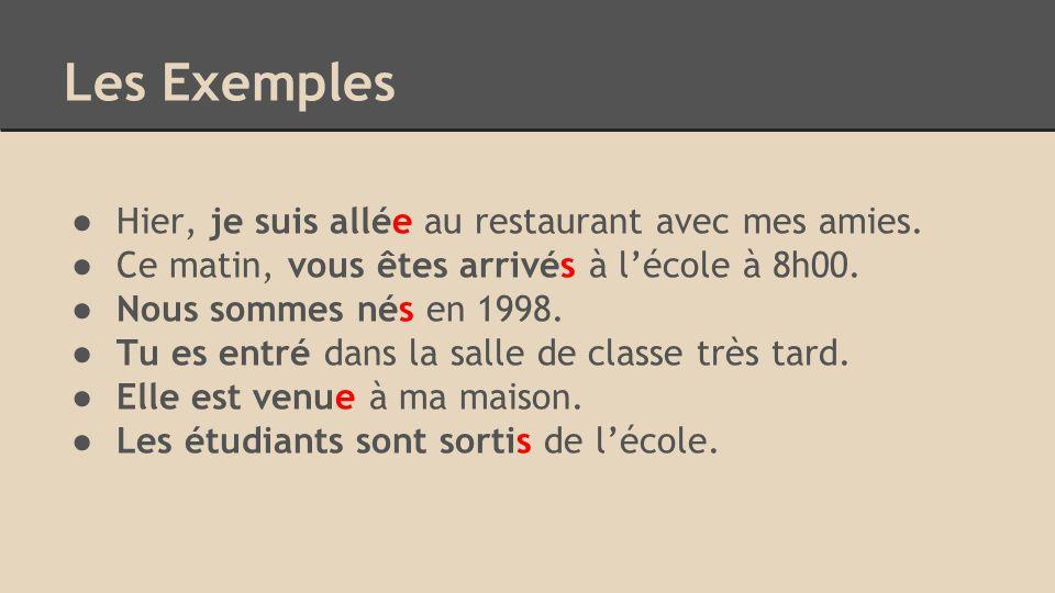 Les Exemples ● Hier, je suis allée au restaurant avec mes amies.