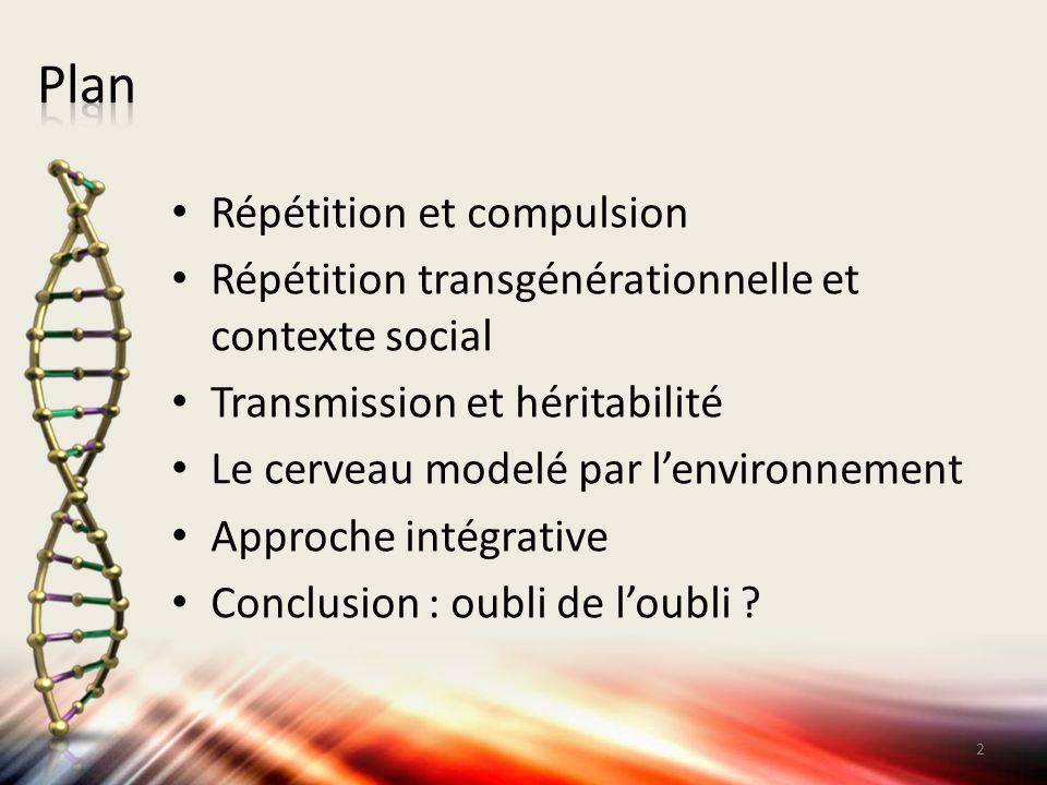 Répétition et compulsion Répétition transgénérationnelle et contexte social Transmission et héritabilité Le cerveau modelé par l'environnement Approch