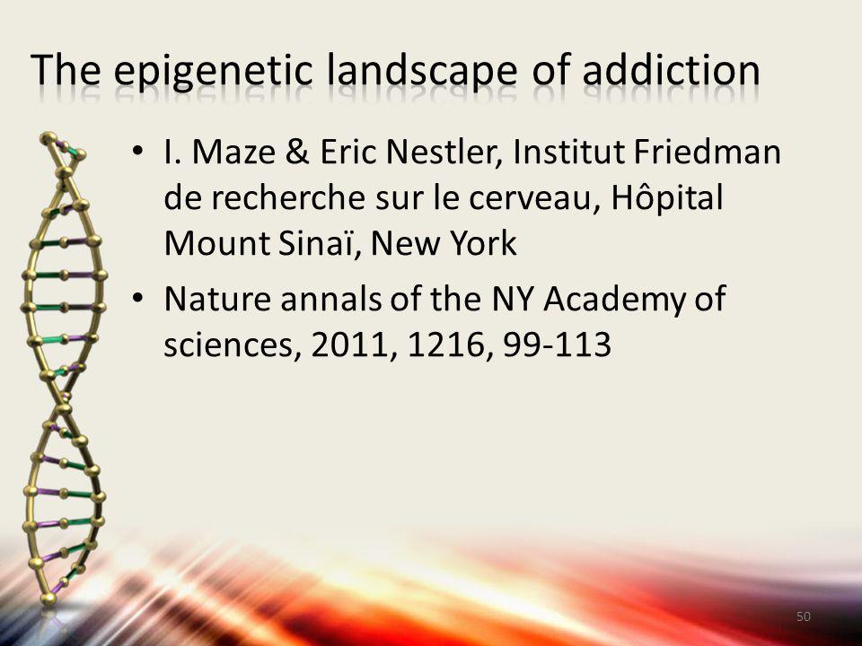 I. Maze & Eric Nestler, Institut Friedman de recherche sur le cerveau, Hôpital Mount Sinaï, New York Nature annals of the NY Academy of sciences, 2011