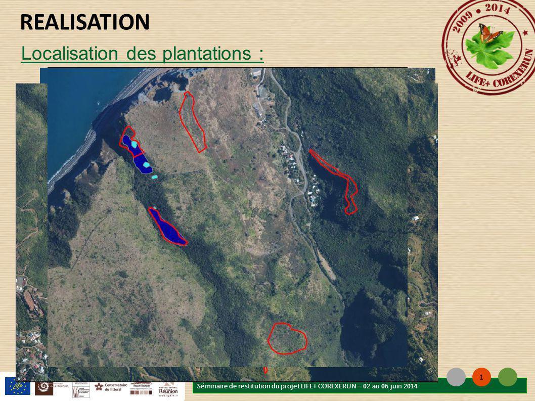 Séminaire de restitution du projet LIFE+ COREXERUN – 02 au 06 juin 2014 1 REALISATION Localisation des plantations :