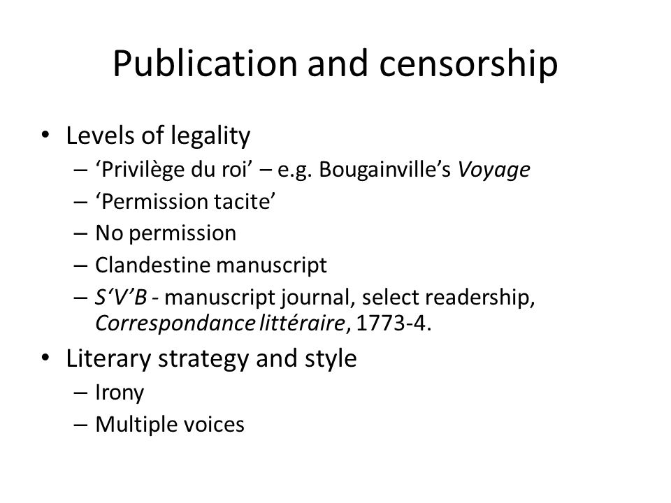 Publication and censorship Levels of legality – 'Privilège du roi' – e.g.