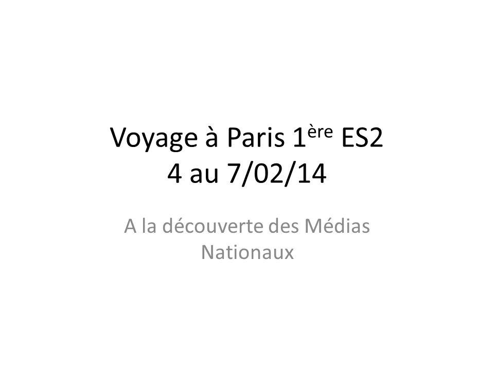 Voyage à Paris 1 ère ES2 4 au 7/02/14 A la découverte des Médias Nationaux