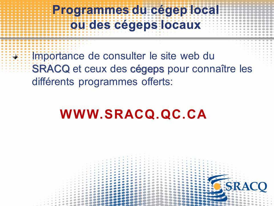 SRACQcégeps Importance de consulter le site web du SRACQ et ceux des cégeps pour connaître les différents programmes offerts: WWW.SRACQ.QC.CA