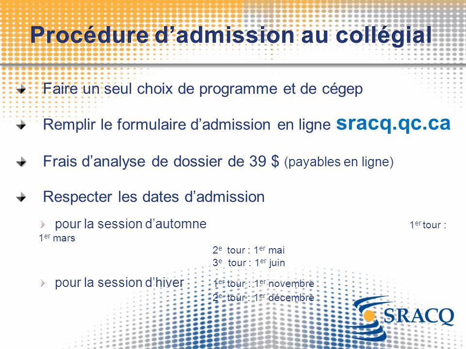 Faire un seul choix de programme et de cégep Remplir le formulaire d'admission en ligne sracq.qc.ca Frais d'analyse de dossier de 39 $ (payables en li
