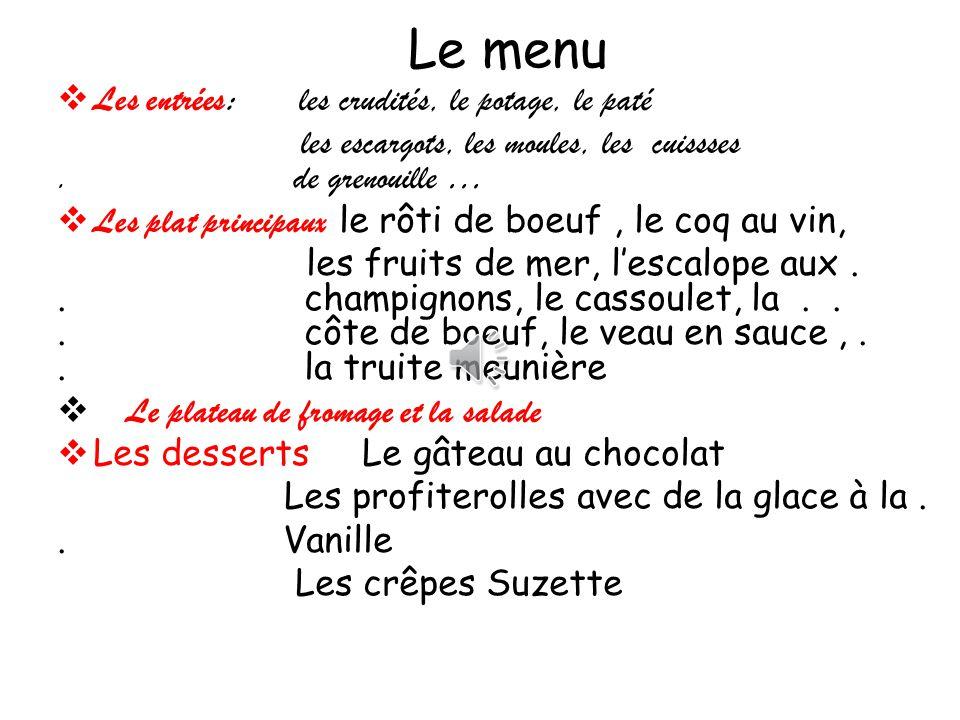 Le menu  Les entrées: les crudités, le potage, le paté les escargots, les moules, les cuissses.
