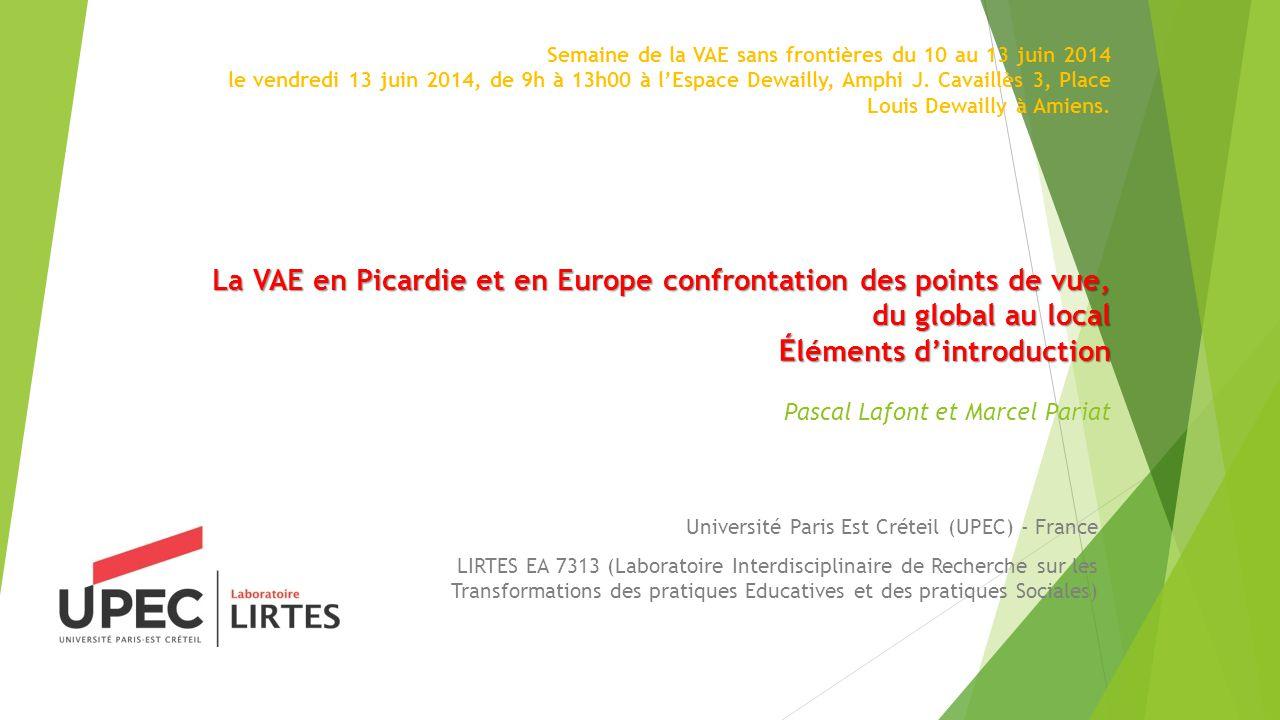 La VAE en Picardie et en Europe confrontation des points de vue, du global au local É léments d'introduction Semaine de la VAE sans frontières du 10 au 13 juin 2014 le vendredi 13 juin 2014, de 9h à 13h00 à l'Espace Dewailly, Amphi J.