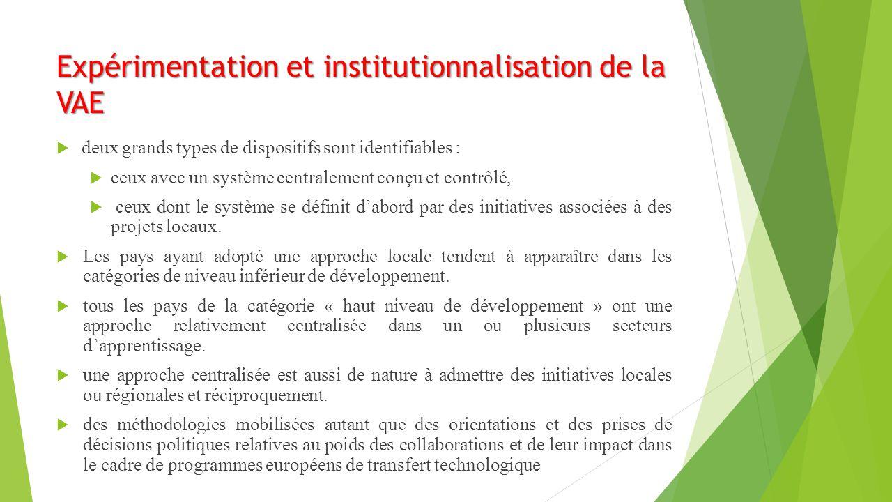 Expérimentation et institutionnalisation de la VAE  deux grands types de dispositifs sont identifiables :  ceux avec un système centralement conçu et contrôlé,  ceux dont le système se définit d'abord par des initiatives associées à des projets locaux.