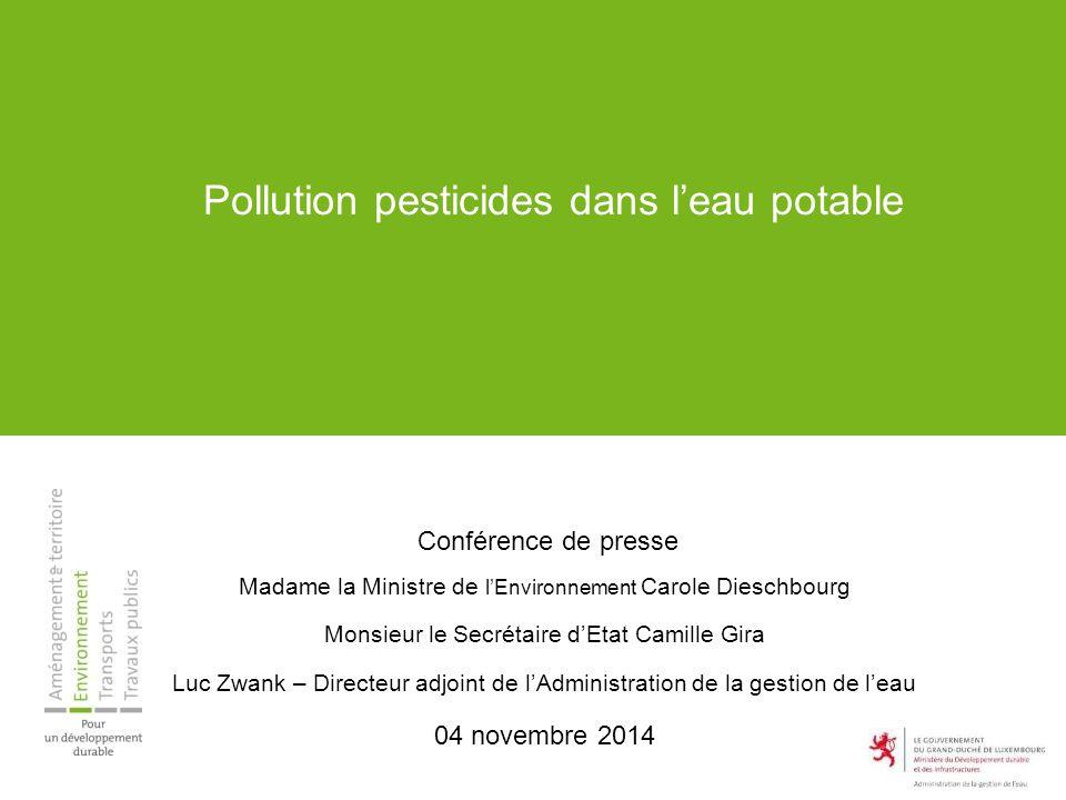 Pollution pesticides dans l'eau potable Conférence de presse Madame la Ministre de l'Environnement Carole Dieschbourg Monsieur le Secrétaire d'Etat Ca
