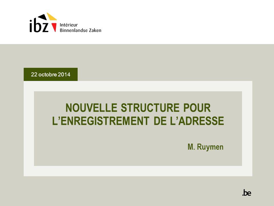 22 octobre 2014 NOUVELLE STRUCTURE POUR L'ENREGISTREMENT DE L'ADRESSE M. Ruymen