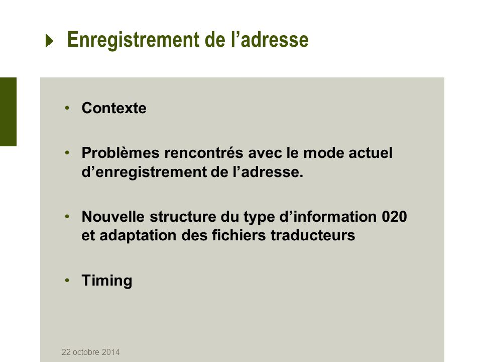 Enregistrement de l'adresse Contexte Problèmes rencontrés avec le mode actuel d'enregistrement de l'adresse. Nouvelle structure du type d'information