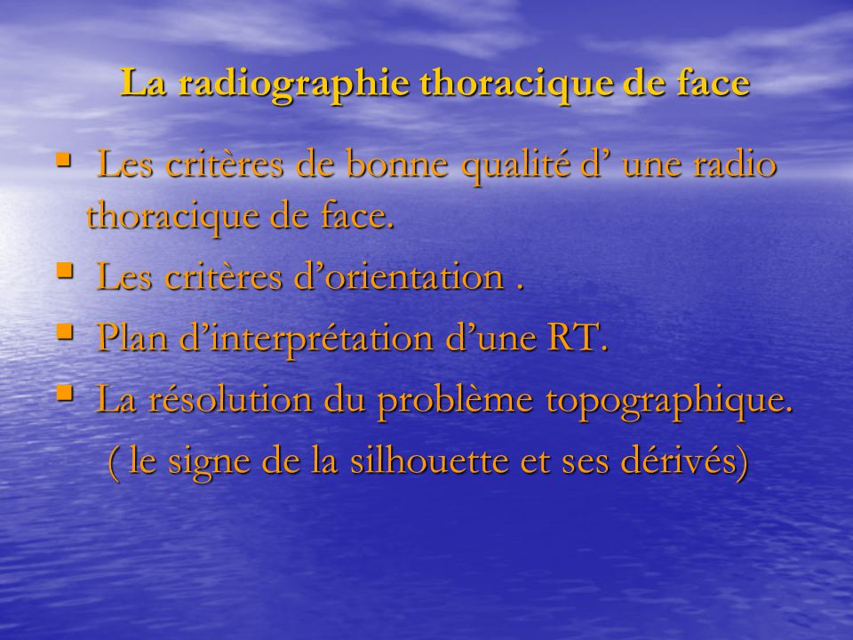  Les critères de bonne qualité d' une radio thoracique de face.  Les critères d'orientation.  Plan d'interprétation d'une RT.  La résolution du pr