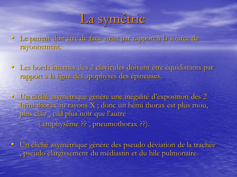 La symétrie La symétrie Le patient doit être de face strict par rapport à la source de rayonnement. Le patient doit être de face strict par rapport à
