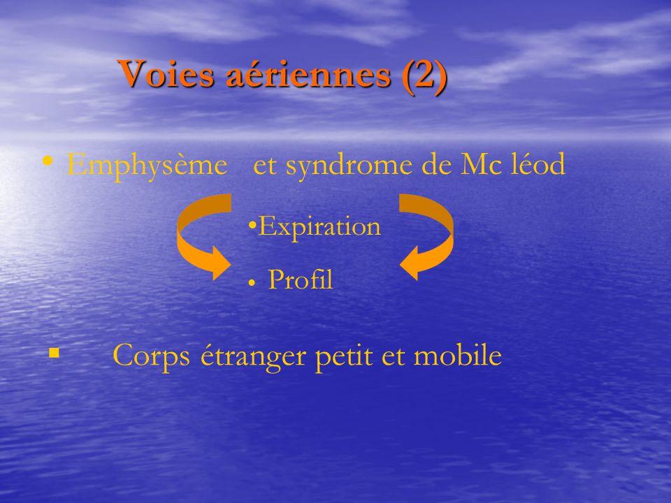 Voies aériennes (2) Voies aériennes (2) Emphysème et syndrome de Mc léod Expiration Profil  Corps étranger petit et mobile