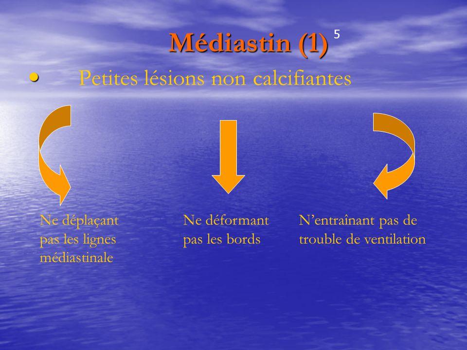 Médiastin (1) Petites lésions non calcifiantes Ne déplaçant pas les lignes médiastinale Ne déformant pas les bords N'entraînant pas de trouble de vent