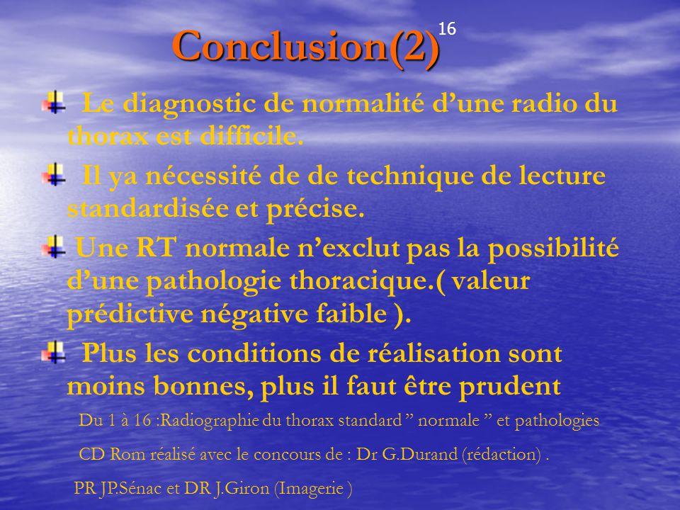 Conclusion(2) Conclusion(2) Le diagnostic de normalité d'une radio du thorax est difficile. Il ya nécessité de de technique de lecture standardisée et