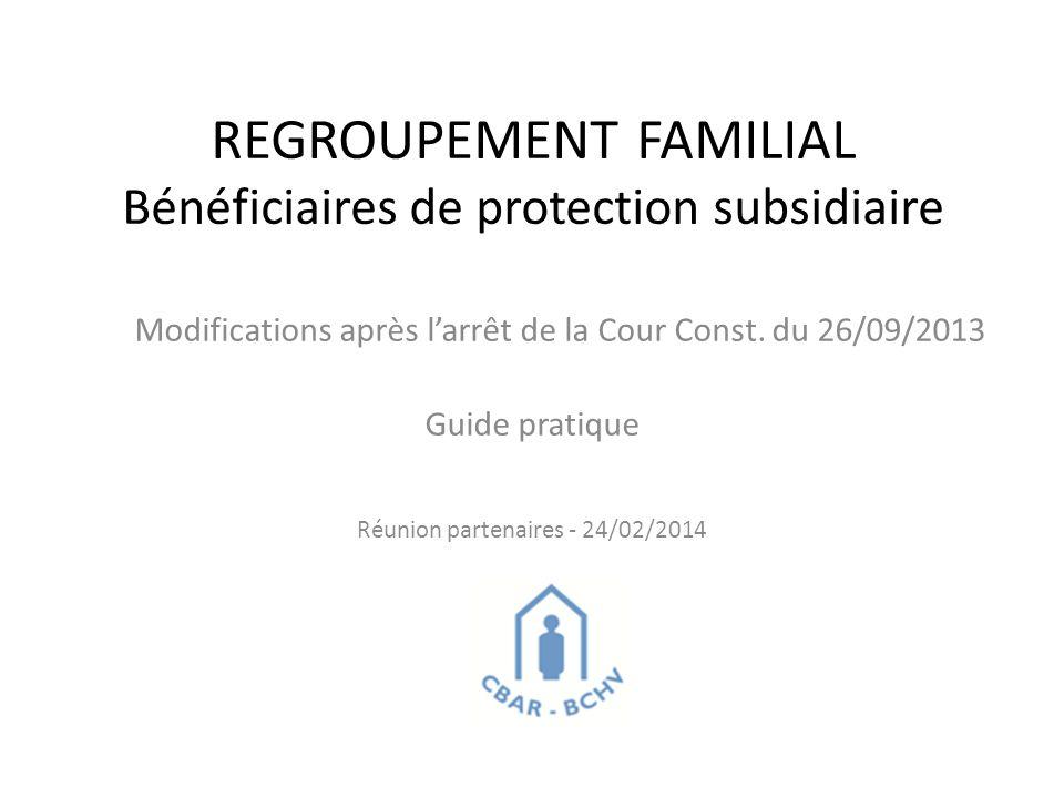 REGROUPEMENT FAMILIAL Bénéficiaires de protection subsidiaire Modifications après l'arrêt de la Cour Const.