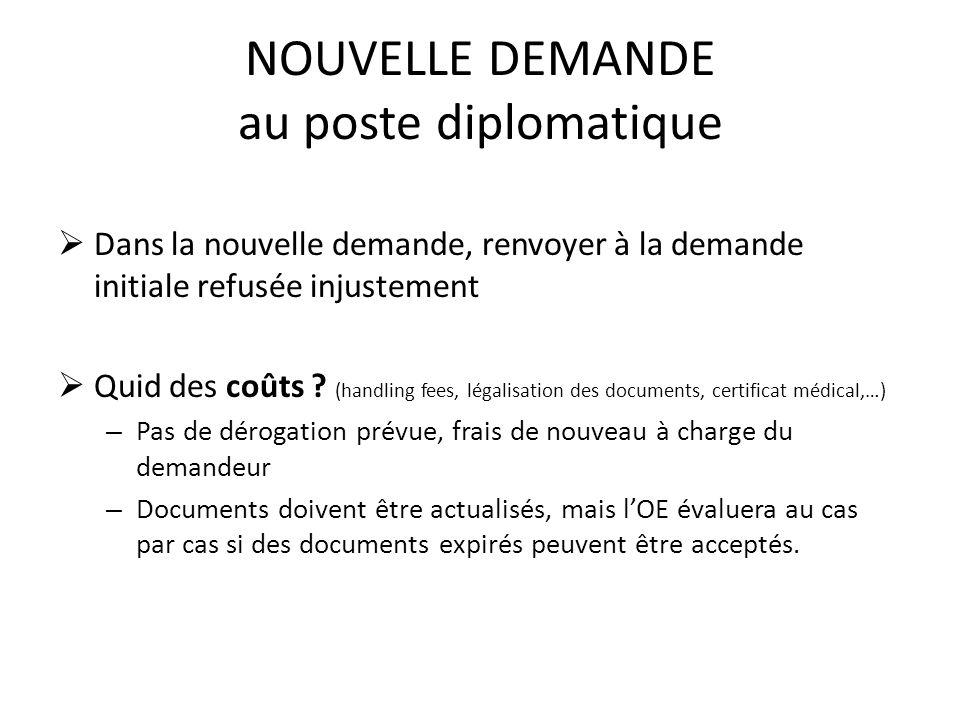 NOUVELLE DEMANDE au poste diplomatique  Dans la nouvelle demande, renvoyer à la demande initiale refusée injustement  Quid des coûts .
