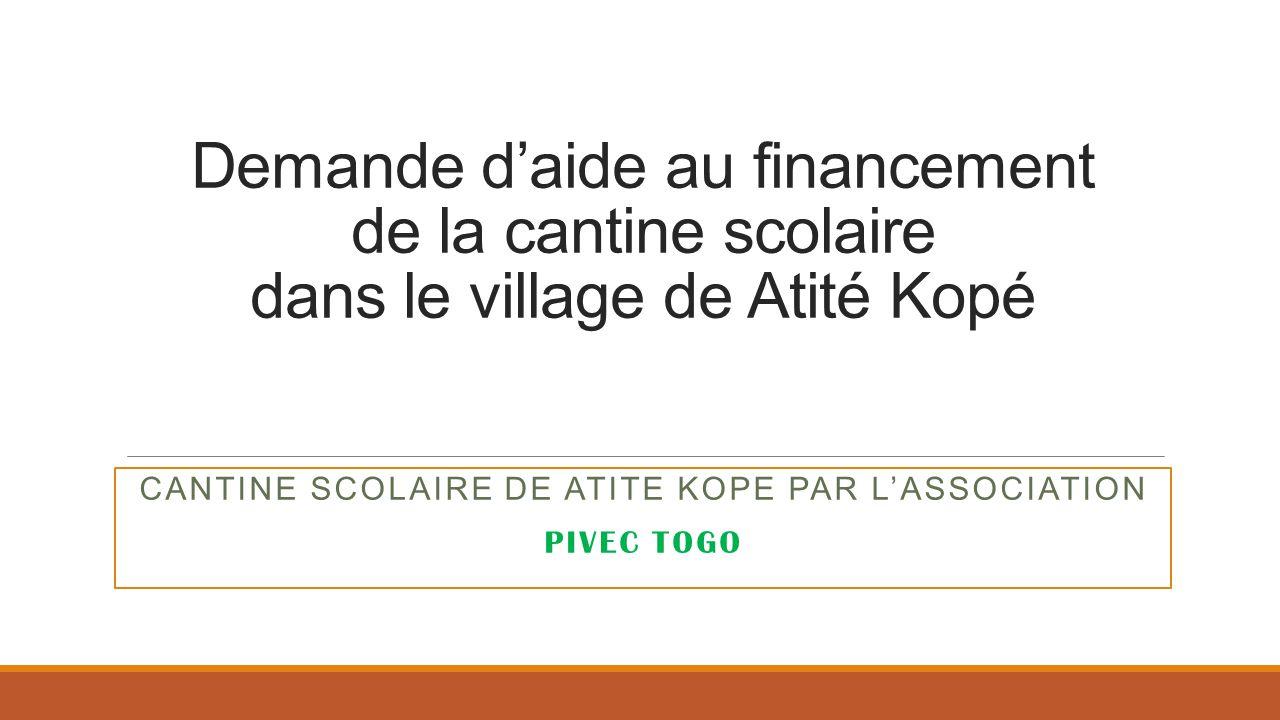 Demande d'aide au financement de la cantine scolaire dans le village de Atité Kopé CANTINE SCOLAIRE DE ATITE KOPE PAR L'ASSOCIATION PIVEC TOGO