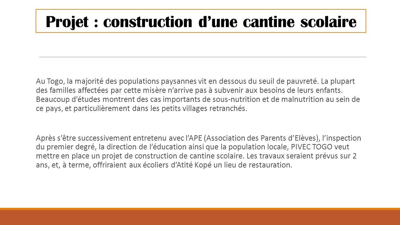 Projet : construction d'une cantine scolaire Au Togo, la majorité des populations paysannes vit en dessous du seuil de pauvreté. La plupart des famill