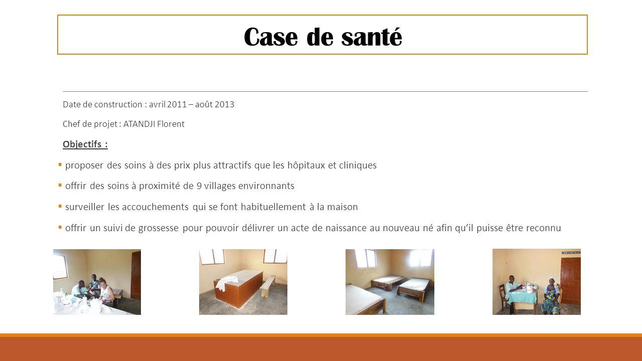Case de santé Date de construction : avril 2011 – août 2013 Chef de projet : ATANDJI Florent Objectifs :  proposer des soins à des prix plus attracti