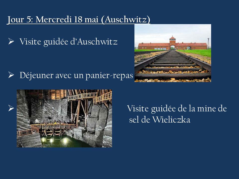 Jour 5: Mercredi 18 mai (Auschwitz)  Visite guidée d'Auschwitz  Déjeuner avec un panier-repas  Visite guidée de la mine de sel de Wieliczka