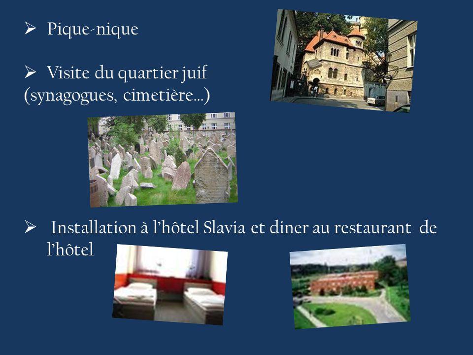  Pique-nique  Visite du quartier juif (synagogues, cimetière…)  Installation à l'hôtel Slavia et diner au restaurant de l'hôtel
