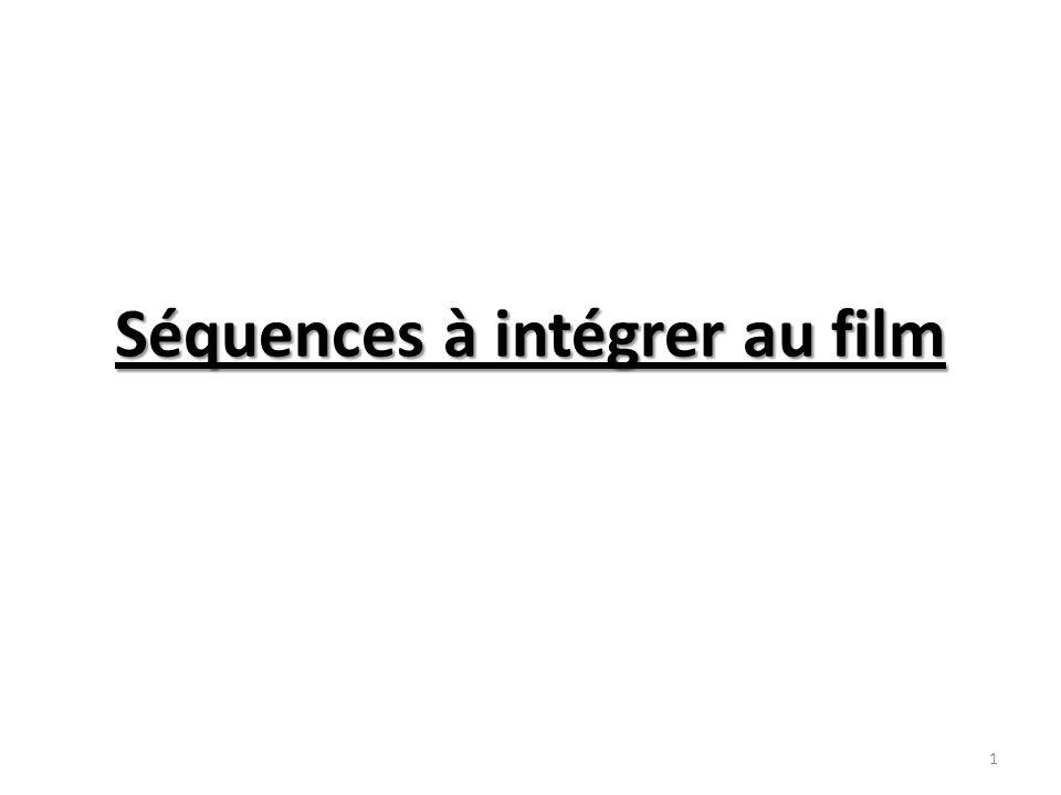 Séquences à intégrer au film 1