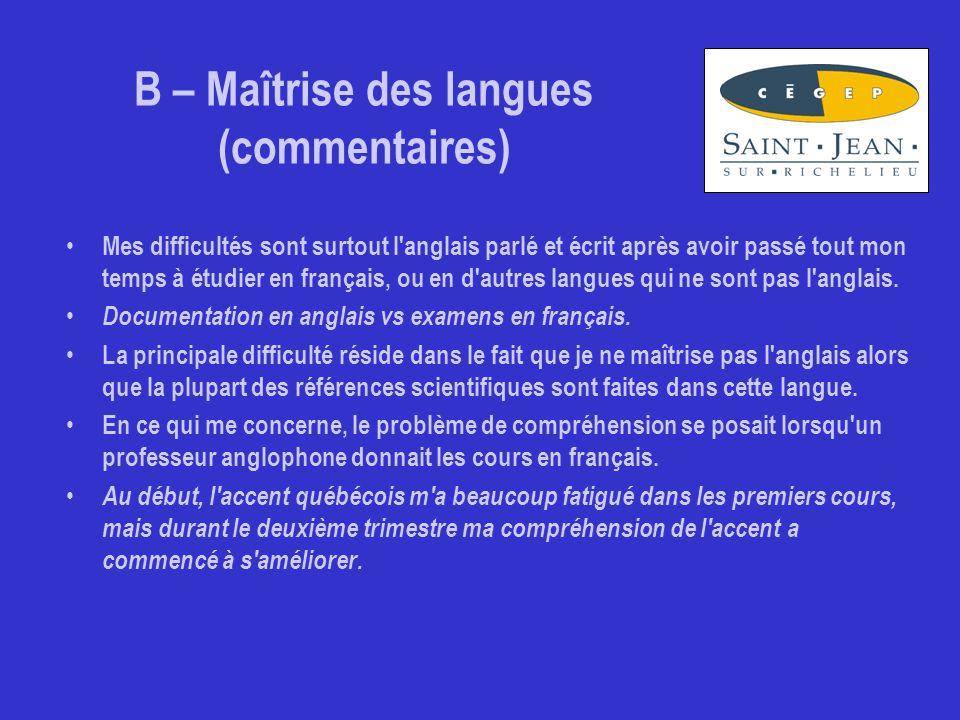 B – Maîtrise des langues (commentaires) Mes difficultés sont surtout l anglais parlé et écrit après avoir passé tout mon temps à étudier en français, ou en d autres langues qui ne sont pas l anglais.