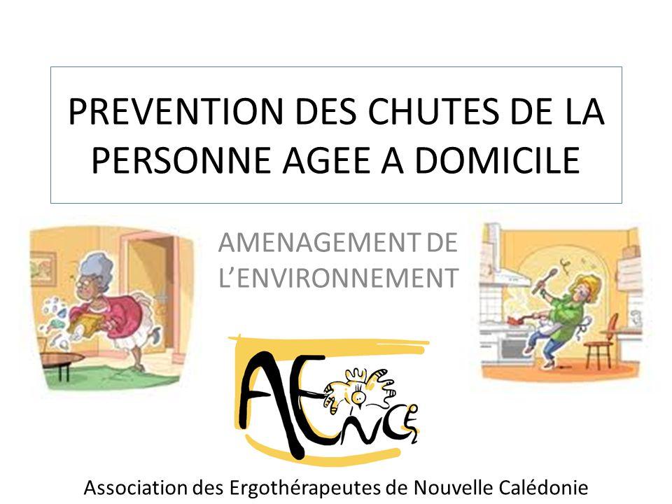 PREVENTION DES CHUTES DE LA PERSONNE AGEE A DOMICILE AMENAGEMENT DE L'ENVIRONNEMENT Association des Ergothérapeutes de Nouvelle Calédonie