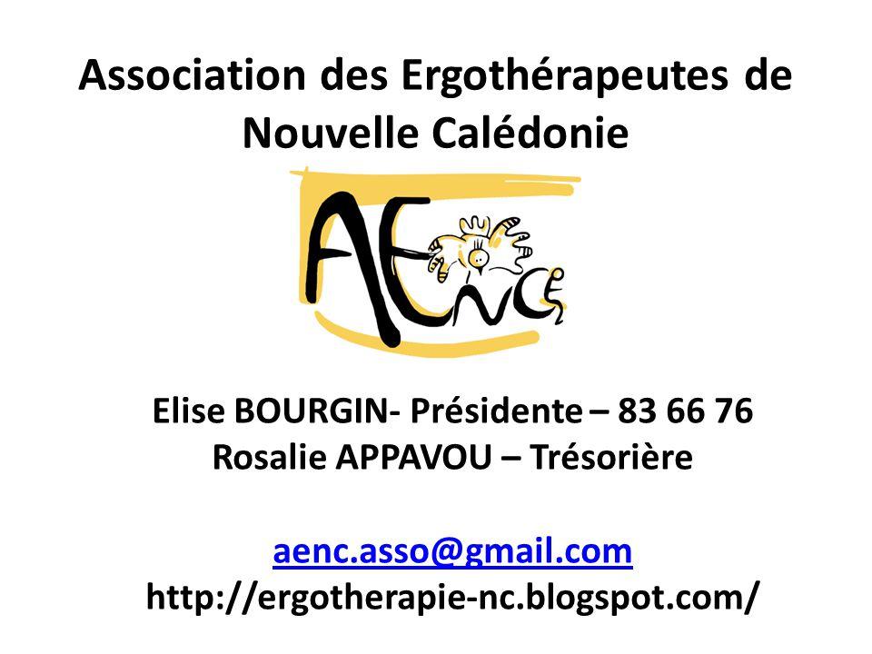 Association des Ergothérapeutes de Nouvelle Calédonie Elise BOURGIN- Présidente – 83 66 76 Rosalie APPAVOU – Trésorière aenc.asso@gmail.com http://erg