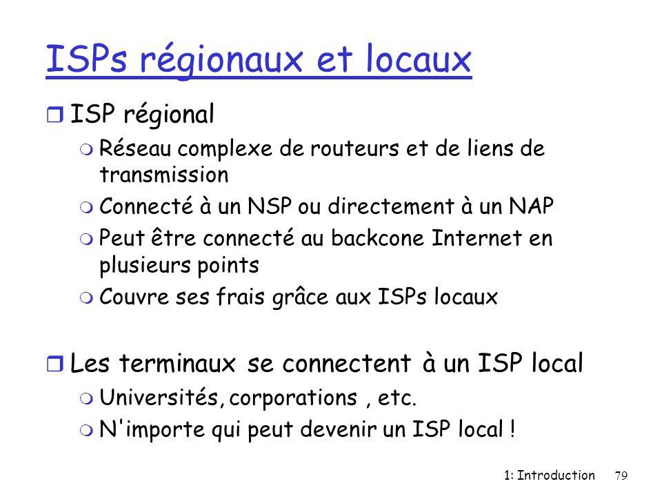 1: Introduction79 ISPs régionaux et locaux r ISP régional m Réseau complexe de routeurs et de liens de transmission m Connecté à un NSP ou directement