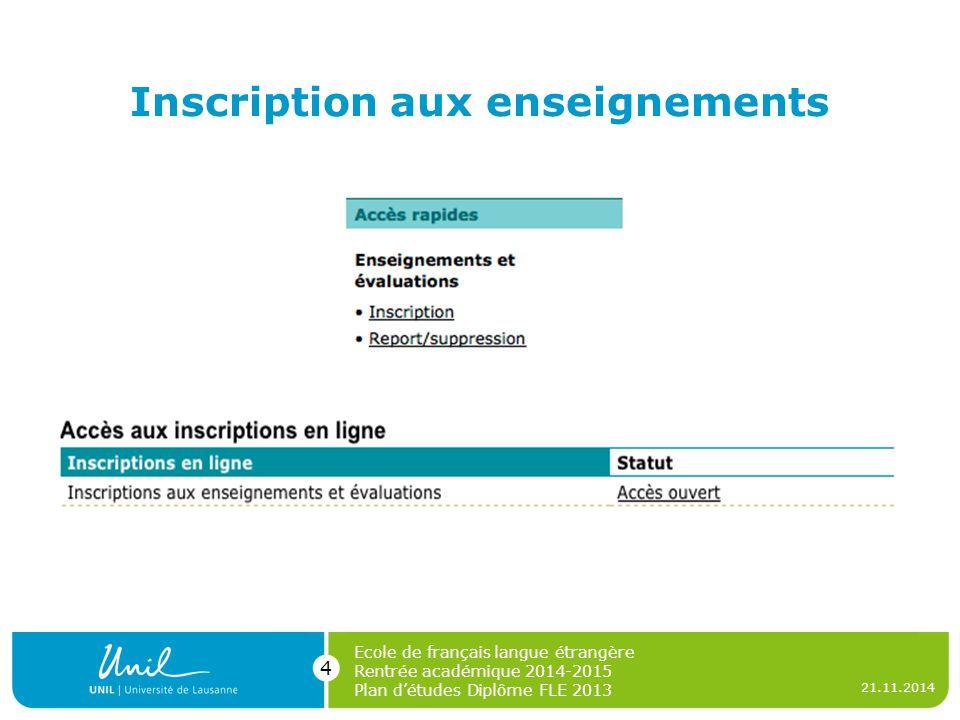 Inscription aux enseignements 21.11.2014 Ecole de français langue étrangère Rentrée académique 2014-2015 Plan d'études Diplôme FLE 2013 4