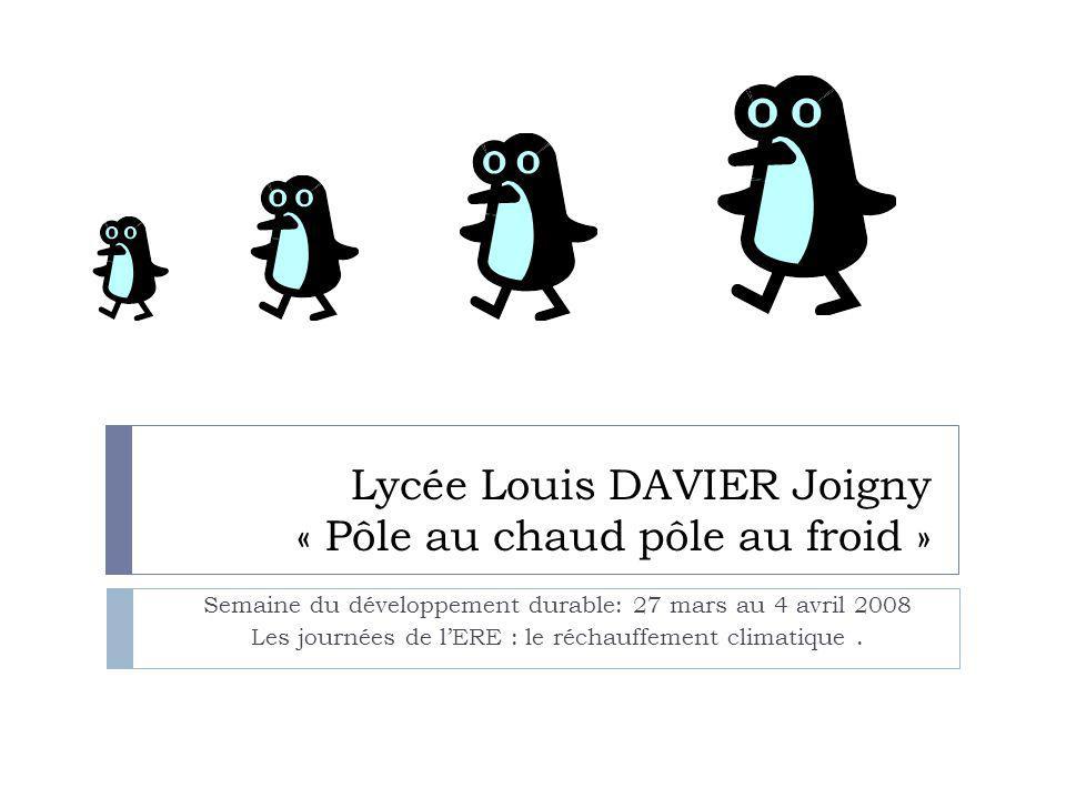 Lycée Louis DAVIER Joigny « Pôle au chaud pôle au froid » Semaine du développement durable: 27 mars au 4 avril 2008 Les journées de l'ERE : le réchauf