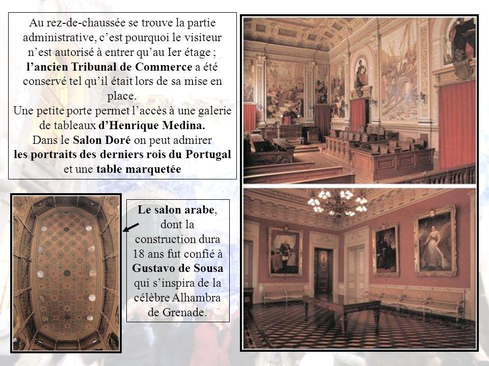 Palãcio Da Bolsa C'est sous ce nom que tout le monde connaît cet édifice de la Bourse, construit au XIXe par l'architecte Joachim da Costa Lima pour abriter l'Associaçao Commercial do Porto.