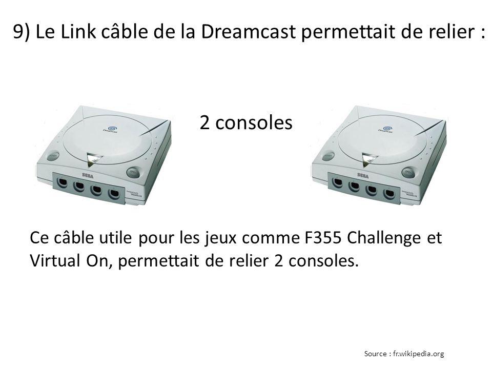 9) Le Link câble de la Dreamcast permettait de relier : Ce câble utile pour les jeux comme F355 Challenge et Virtual On, permettait de relier 2 consoles.