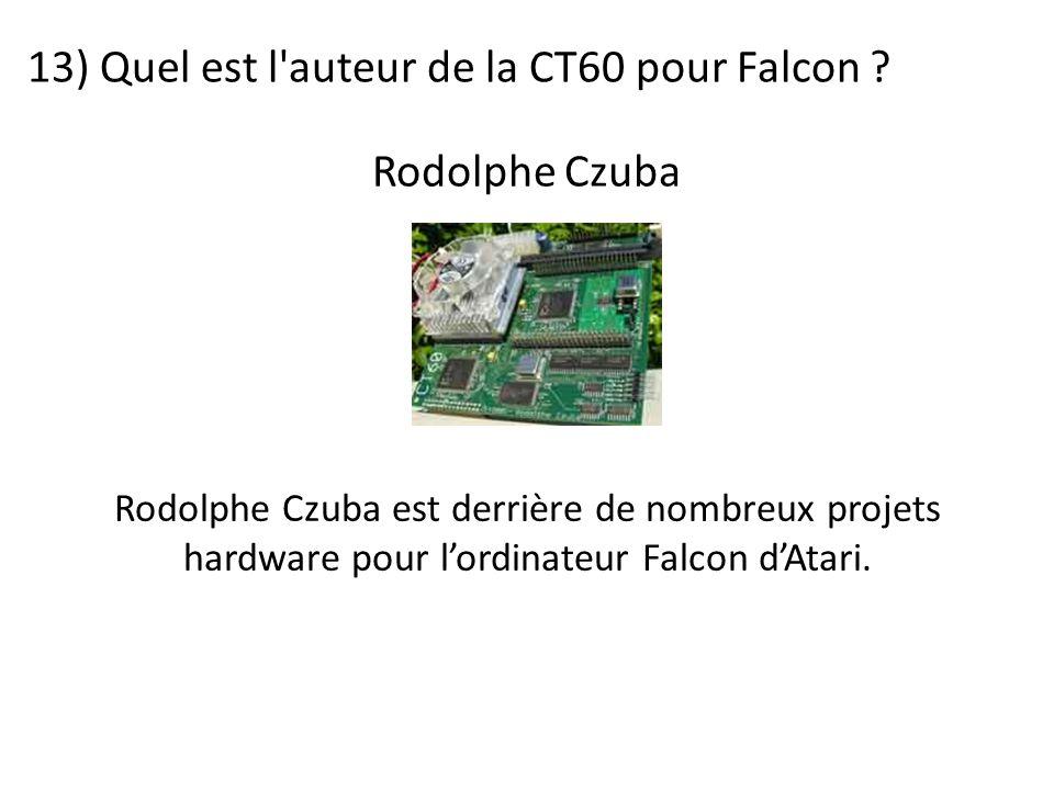 13) Quel est l'auteur de la CT60 pour Falcon ? Rodolphe Czuba est derrière de nombreux projets hardware pour l'ordinateur Falcon d'Atari. Rodolphe Czu