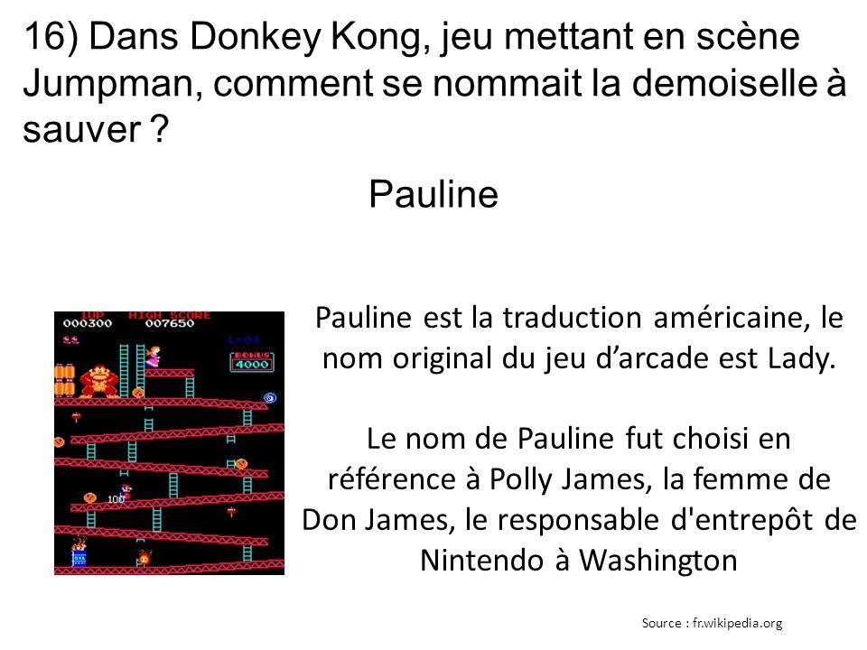 16) Dans Donkey Kong, jeu mettant en scène Jumpman, comment se nommait la demoiselle à sauver ? Pauline est la traduction américaine, le nom original