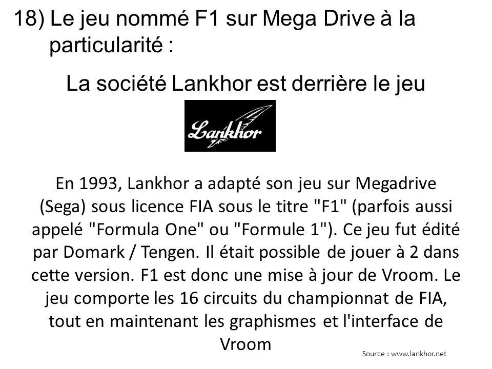 18) Le jeu nommé F1 sur Mega Drive à la particularité : En 1993, Lankhor a adapté son jeu sur Megadrive (Sega) sous licence FIA sous le titre F1 (parfois aussi appelé Formula One ou Formule 1 ).