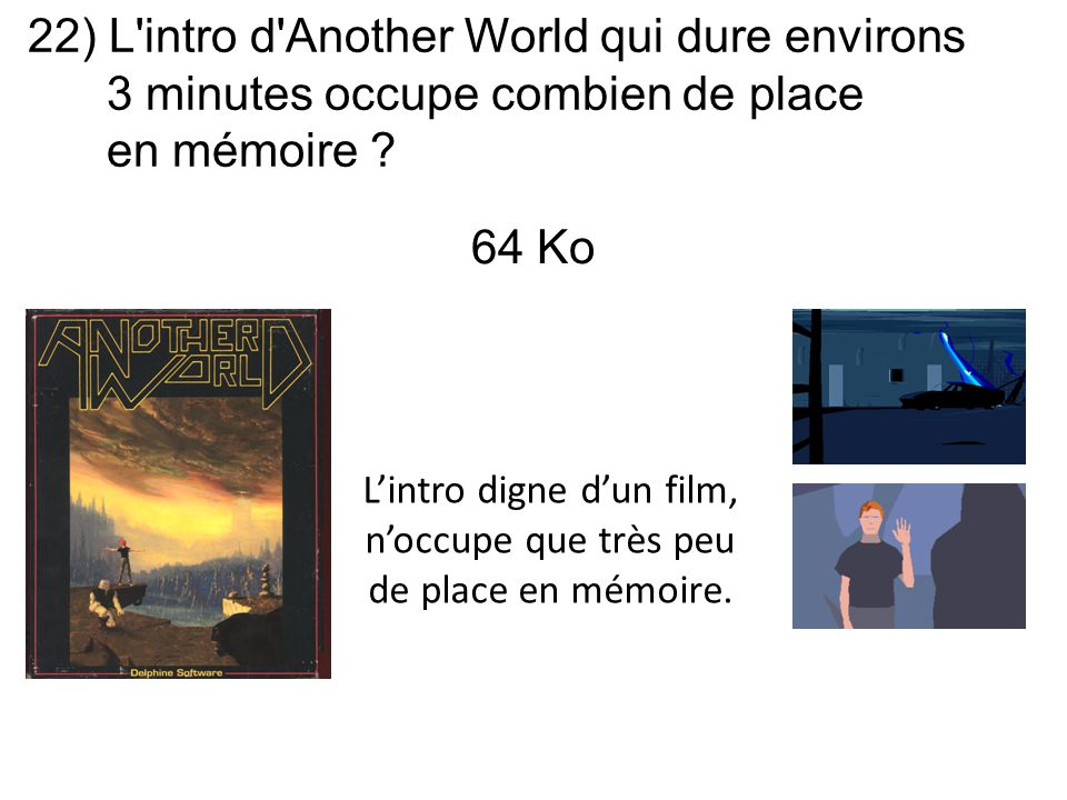 22) L intro d Another World qui dure environs 3 minutes occupe combien de place en mémoire .