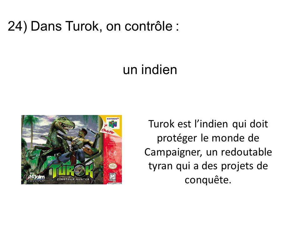 24) Dans Turok, on contrôle : Turok est l'indien qui doit protéger le monde de Campaigner, un redoutable tyran qui a des projets de conquête.